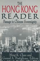 The Hong Kong Reader: Passage to Chinese Sovereignty - Passage to Chinese Sovereignty ebook by Ming K. Chan, Gerard A. Postiglione, Ming K. Chan