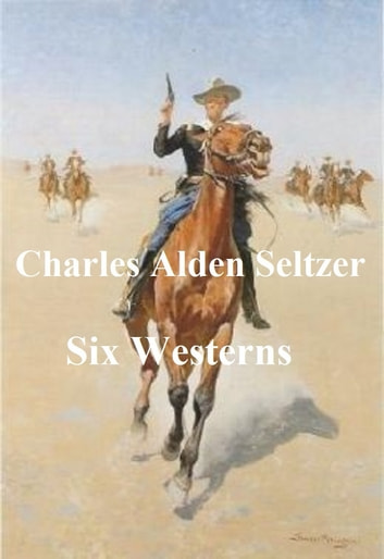 Six Westerns eBook by Charles Alden Seltzer