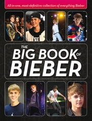 The Big Book of Bieber - All-in-One, Most-Definitive Collection of Everything Bieber ebook by Katy Sprinkel