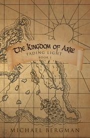 The Kingdom of Arke - Fading Light ebook by Michael Bergman
