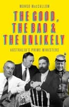 The Good, the Bad and the Unlikely - Australia's Prime Ministers ekitaplar by Mungo MacCallum
