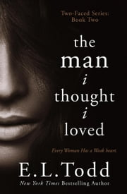 The Man I Thought I Loved - Two-Faced, #2 ebook by E. L. Todd