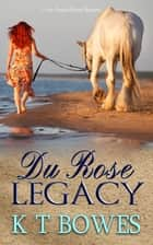 Du Rose Legacy ebook by K T Bowes