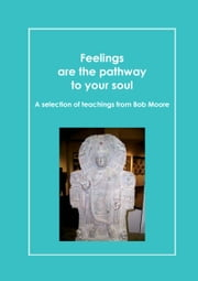 Feelings are the pathway to your soul - A reader of Bob Moore talks ebook by Daniel Perret