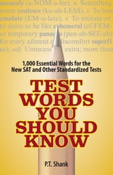 Test Words You Should Know: 1,000 Essential Words for the New SAT and Other Standardized Texts ebook by P. T. Shank