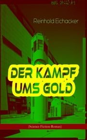 Der Kampf ums Gold (Science-Fiction-Roman) ebook by Reinhold Eichacker