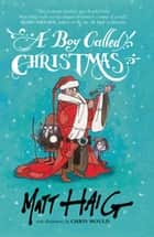 A Boy Called Christmas ebook by Matt Haig, Chris Mould