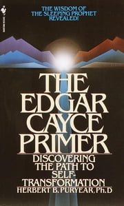 The Edgar Cayce Primer - Discovering the Path to Self Transformation ebook by Herbert Puryear