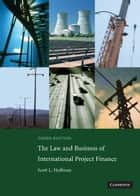 The Law and Business of International Project Finance ebook by Scott L. Hoffman