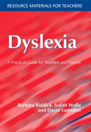 Dyslexia - A Practical Guide for Teachers and Parents ebook by Barbara Riddick,Judith Wolfe,David Lumsdon