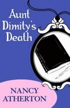 Aunt Dimity's Death (Aunt Dimity Mysteries, Book 1) - An enchantingly cosy mystery ebook by Nancy Atherton