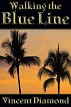 Walking the Blue Line ebook by Vincent Diamond
