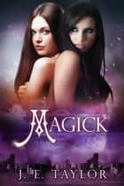 Magick ebook by J.E. Taylor