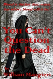 You Can't Question the Dead ebook by William Mangieri