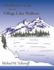 Old Blind Sarah And The Village Lake Walkers ebook by Michael M. Tickenoff
