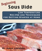 Beginning Sous Vide ebook by Jason Logsdon