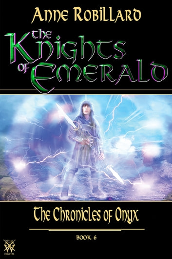 The Knights of Emerald 06 : The Chronicles of Onyx - The Chronicles of Onyx ebook by Anne Robillard