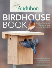 Audubon Birdhouse Book - Building, Placing, and Maintaining Great Homes for Great Birds ebook by Margaret A. Barker,Elissa Wolfson,Willett,Kress