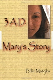 3 A.D.: Mary's Story ebook by Billie Matejka