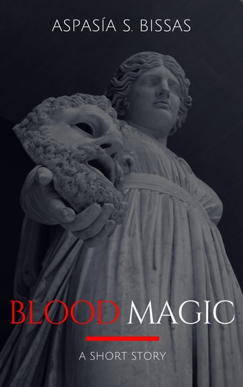 Blood Magic ebook by Aspasia S. Bissas