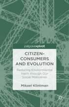 Citizen-Consumers and Evolution ebook by Mikael Klintman
