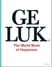 Geluk. The World Book of Happiness ebook by Leo Bormans