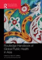 Routledge Handbook of Global Public Health in Asia ebook by Siân M. Griffiths,Jin Ling Tang,Eng Kiong Yeoh