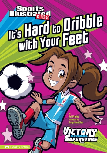 It's Hard to Dribble with Your Feet ebook by Val Priebe
