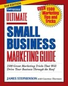 Ultimate Small Business Marketing Guide - 1500 Great Marketing Tricks That Will Drive Your Business Through the Roof ebook by James Stephenson