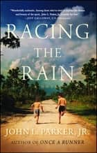 Racing the Rain - A Novel ebook by John L. Parker Jr.