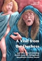 A Visit from the Duchess and Other Award-winning Stories from the Stringybark Speculative Fiction Award ebook by David Vernon