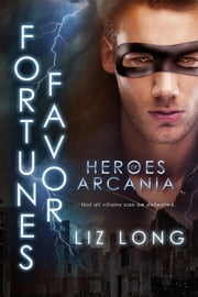 Heroes of Arcania: Fortune's Favor - Heroes of Arcania, #2 ebook by Liz Long