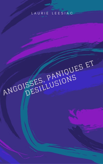 ANGOISSES, PANIQUES ET DESILLUSIONS ebook by LEESIAC Laurie