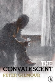 The Convalescent ebook by Peter Gilmour