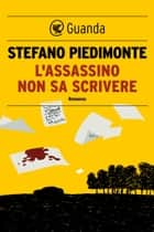 L'assassino non sa scrivere ebook by Stefano Piedimonte