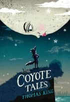 Coyote Tales ebook by Thomas King, Byron Eggenschwiler