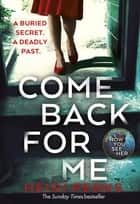 Come Back For Me - Your next obsession from the author of Richard & Judy bestseller NOW YOU SEE HER ebook by Heidi Perks