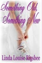 Something Old, Something New ebook by Linda Louise Rigsbee