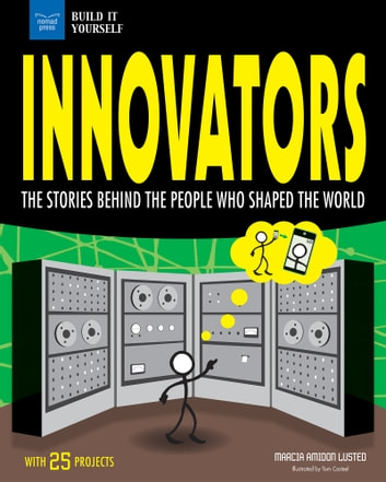 Innovators - The Stories Behind the People Who Shaped the World with 25 Projects ebook by Marcia Amidon Lusted