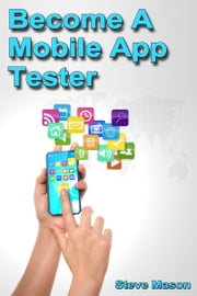 Become a Mobile App Tester ebook by Steve Mason