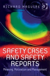 Safety Cases and Safety Reports - Meaning, Motivation and Management ebook by Mr Richard Maguire