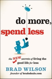 Do More, Spend Less - The New Secrets of Living the Good Life for Less ebook by Brad Wilson