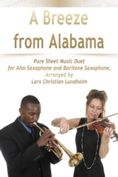 A Breeze from Alabama Pure Sheet Music Duet for Alto Saxophone and Baritone Saxophone, Arranged by Lars Christian Lundholm ebook by Pure Sheet Music