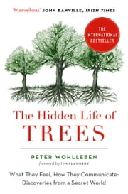 The Hidden Life of Trees: What They Feel, How They Communicate ebook by Peter Wohlleben