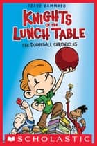 Knights of the Lunch Table #1: The Dodgeball Chronicles ebook by Frank Cammuso
