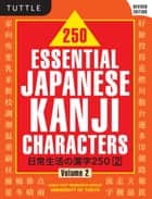 250 Essential Japanese Kanji Characters Volume 2 - Revised Edition (JLPT Level N4) The Japanese Characters Needed to Learn Japanese and Ace the Japanese Language Proficiency Test ebook by Kanji Text Research Group Univ of Tokyo