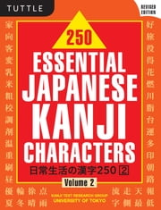 250 Essential Japanese Kanji Characters Volume 2 Revised - (JLPT Level N4) ebook by Kanji Text Research Group University of Tokyo