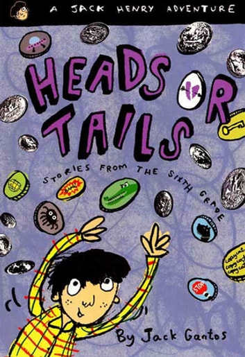 Heads or Tails - Stories from the Sixth Grade ebook by Jack Gantos