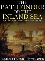 The Pathfinder or The Inland Sea: With 15 Illustrations and a Free Online Audio File