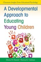 A Developmental Approach to Educating Young Children ebook by Patricia (Patty) K. Clarkson,Dr. Denise Daniels